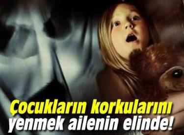 Çocukların korkularını yenmek ailenin elinde!Kaynak: Çocukların korkularını yenmek ailenin elinde!