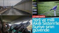 Suriye sınırı Akıllı Sistem'le korunuyor