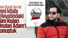 Kaan Burak Şen ile yeni kitabı Hayatındaki Tüm Kışları Unutan Adam'ı konuştuk