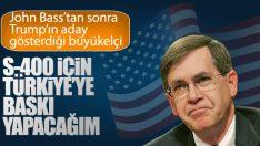 Trump'ın Türkiye Büyükelçisi adayından S-400 mesajı